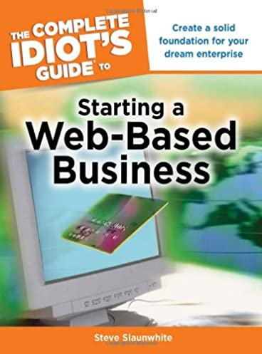 the complete idiot s guide to starting a web based business steve rh amazon com Idiots Guide to It Idiot's Guide Logo
