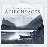 Early Days in the Adirondacks, Seneca Ray Stoddard and Jeanne Winston Adler, 0810908972