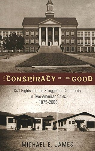 The Conspiracy of the Good: Civil Rights and the Struggle for Community in Two American Cities, 1875-2000 (History of Schools and - Stores Va Charlottesville