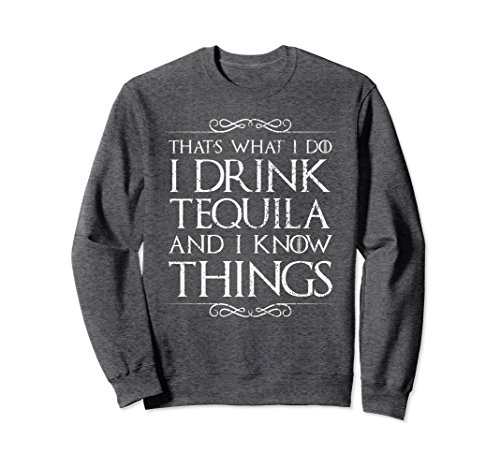 Unisex I Drink Tequila and I Know Things Sweater