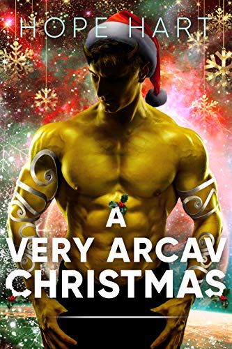 A Very Arcav Christmas: A Sci Fi Alien Romance Holiday Novella (Arcav Alien Invasion Book 6) by [Hart, Hope]