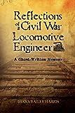 Reflections of a Civil War Locomotive Engineer, Diana Harris, 1461129540