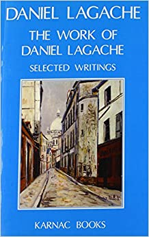 The Work of Daniel Lagache: Selected Papers, 1938-1964
