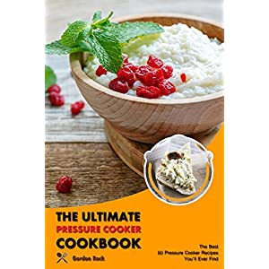 The Ultimate Pressure Cooker Cookbook: The Best 80 Pressure Cooker Recipes You'll Ever Find