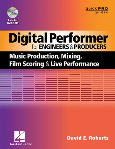 Digital Performer for Engineers and Producers: Music Production, Mixing, Film Scoring, and Live Performance (Quick Pro Guides) (Quick Pro Guides (Hal Leonard))
