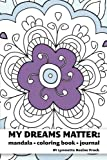 My Dreams Matter: Mandala Coloring Book Journal: Inspiration Guide and Motivational Tool (Volume 1)
