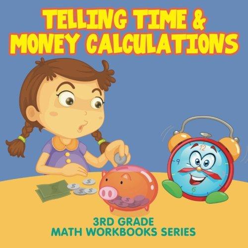 Telling Time & Money Calculations : 3rd Grade Math Workbooks Series