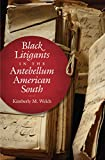 "Kimberly Welch, ""Black Litigants in the Antebellum American South"" (UNC Press, 2018)"
