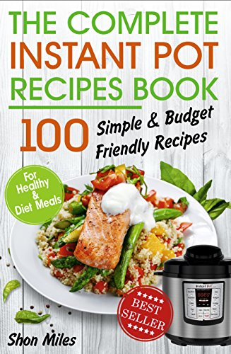 The Complete Instant Pot Recipes Book 100 Simple And Budget Friendly For Healthy