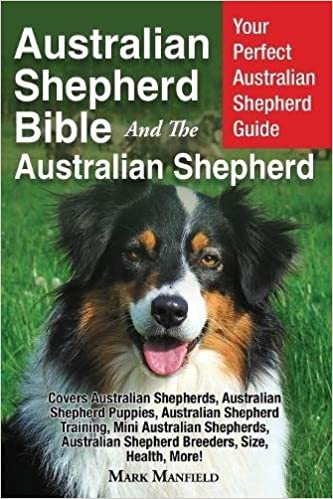 Australian Shepherd Bible And the Australian Shepherd: Your