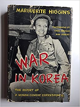 War in Korea: The Report of a Woman Combat Correspondent, Higgins, Marguerite