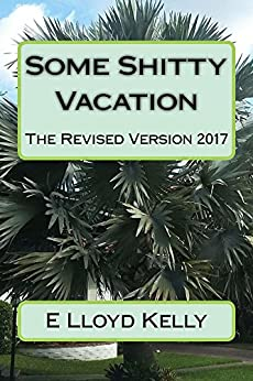 Some Shitty Vacation: Revised Version by [Kelly, E Lloyd]