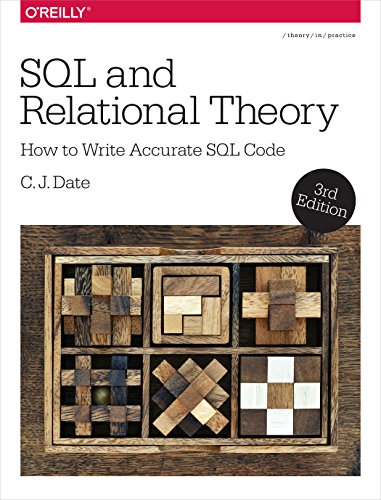 SQL and Relational Theory: How to Write Accurate SQL Code (C J Date Database)