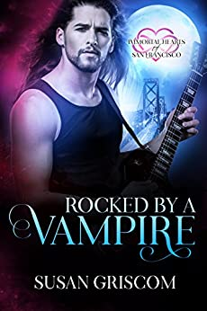 Rocked by a Vampire (Immortal Hearts of San Francisco Book 3) by [Griscom, Susan]