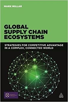 Global Supply Chain Ecosystems: Strategies for Competitive Advantage in a Complex, Connected World
