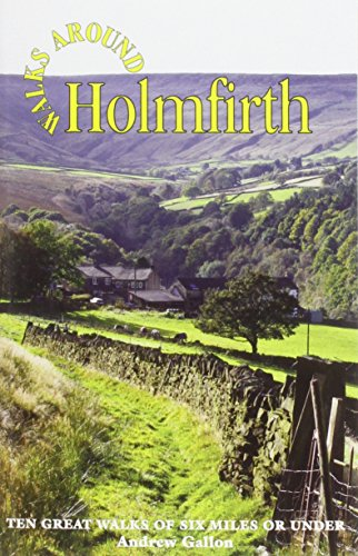 [Read] Walks Around Holmfirth: Ten Great Walks of Six Miles or Under KINDLE