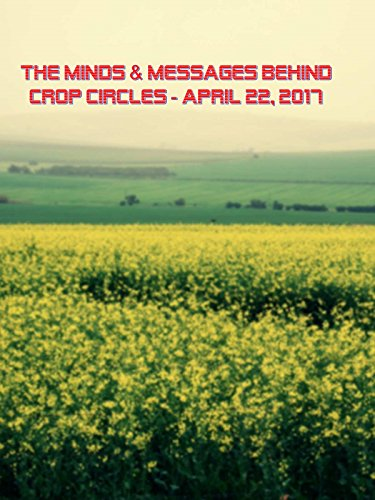 The minds & messages behind crop circles - April 22, 2017