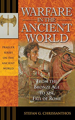 Warfare in the Ancient World: From the Bronze Age to the Fall of Rome (Praeger Series on the Ancient World)