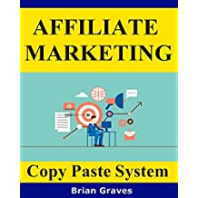 Affiliate-Marketing: Simple Copy-Paste System Using Absolutely Free Traffic, No Budget & No Experience needed at all: (make money affiliate marketing, how to make money as an affiliate)