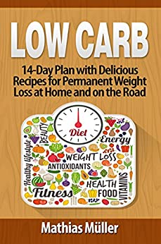 Low Carb Recipes: 14-Day Plan with Delicious Recipes for Permanent Weight Loss at Home and on the Road by [Müller, Mathias]