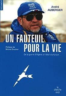 Un fauteuil pour la vie : de la guerre d'Algérie à l'idéal olympique... : récit de vie, Auberger, André