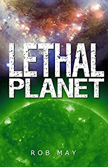 Lethal Planet (Alien Disaster Trilogy Book 3) by [May, Rob]