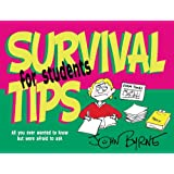 Survival Tips for Students: All You Ever Wanted to Know But Were Afraid to Ask