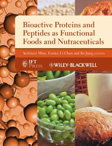 Bioactive Proteins and Peptides as Functional Foods and Nutraceuticals (Institute of Food Technologists Series Book 29)
