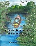 Memories &  Reflections of Life in Guyana