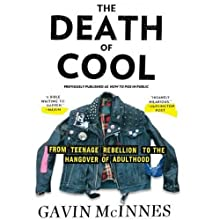 The Death of Cool: From Teenage Rebellion to the Hangover of Adulthood Audiobook by Gavin McInnes Narrated by Gavin McInnes