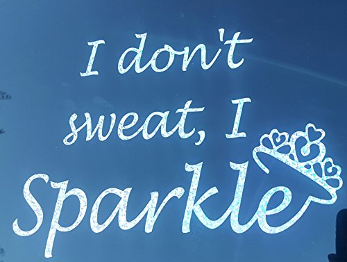 I don't sweat, I Sparkle Shimmer Silver Holographic Car Truck Decal Sticker Diva Princess Lady Gym No ()