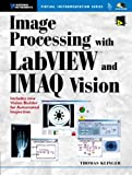 Image Processing with LabVIEW and IMAQ Vision (National Instruments Virtual Instrumentation Series)
