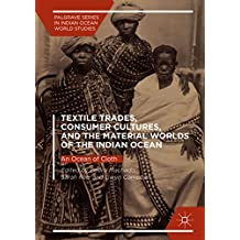 Textile Trades, Consumer Cultures, and the Material Worlds of the Indian Ocean: An Ocean of Cloth (Palgrave Series in Indian Ocean World Studies)