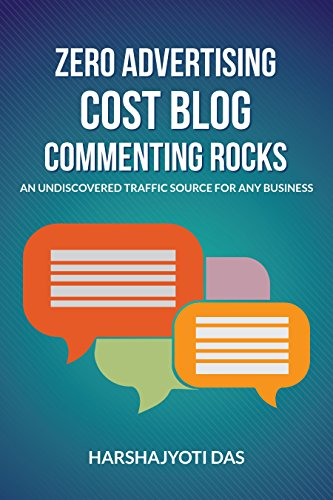 Zero Advertising Cost Blog Commenting Rocks: An Undiscovered Traffic Source  For Any Busines (Digital Marketing)