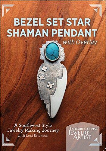Bezel Overlay - Bezel Set Star Shaman Pendant with Overlay: A Southwest Style Jewelrymaking Journey