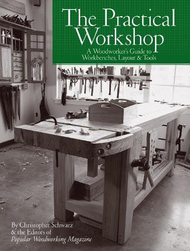The Practical Workshop: A Woodworker's Guide to Workbenches, Layout & Tools - The Work Bench Book