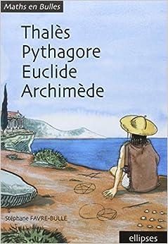 Thalès, Pythagore, Euclide, Archimède