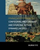 Configuring Procurement and Sourcing within Dynamics AX 2012 (Dynamics AX 2012 Barebones Configuration Guides) (Volume 9)