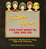 Future Force : Kids That Want to, Can and Do, McClanahan, Elaine and Wicks, Carolyn, 1882180097