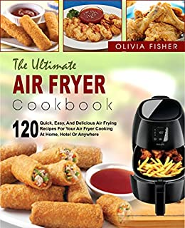 Air Fryer Cookbook The Ultimate Air Fryer Cookbook 120 Quick Easy