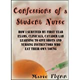 Confessions of a Student Nurse: How I Survived My First Year Exams, Clinicals, Cadaver Lab, Learning To Give Shots and Nursing Instructors Who Eat Their Own Young (Sugar Girls Book 1)