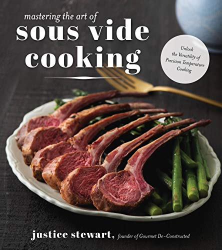 Mastering the Art of Sous Vide: Unlock the Versatility of Precision Temperature Cooking by Justice Stewart