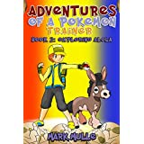 Adventures of a Pokemon Trainer (Book 2): The Meaning of True Strength (An Unofficial Pokemon Go Diary Book for Kids Ages 6 - 12 (Preteen)