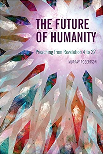 The Future of Humanity: Preaching from Revelation 4 to 22