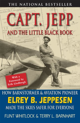 Capt Jepp and the Little Black Book: How Barnstormer and Aviation Pioneer Elrey B. Jeppesen Made the Skies Safer for Everyone