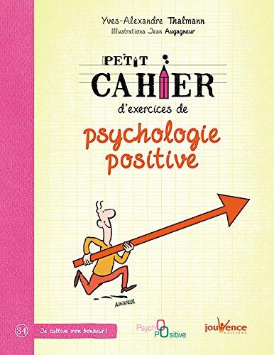 Petit cahier d'exercices de psychologie positive Poche – 8 janvier 2016 Yves-Alexandre Thalmann Jean Augagneur Editions Jouvence 288911550X