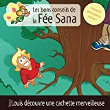 Louis découvre une cachette merveilleuse: Les bons conseils de la Fée Sana - Tome 6