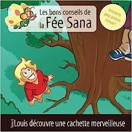 Louis découvre une cachette merveilleuse : Les bons conseils de la Fée Sana – Tome 6