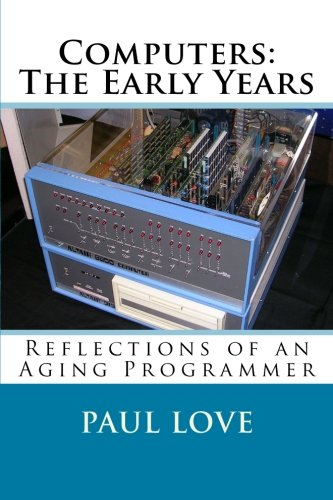 Computers: The Early Years: Reflections of an Aging Programmer