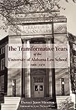 Transformative Years of the University of Alabama Law School, 1966-1970, Daniel John Meador, 1603061525